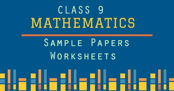 CBSE Sample Papers For Class 9 Maths. Download in PDF