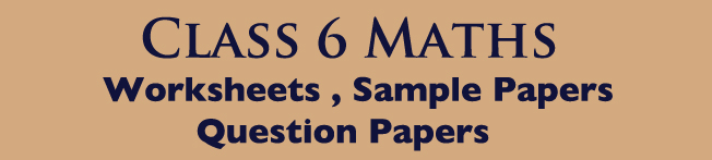 Class 6 Maths Question Papers & Worksheets – Free Download