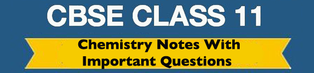 CBSE Class 11 Chemistry Notes With Important Questions Chapterwise