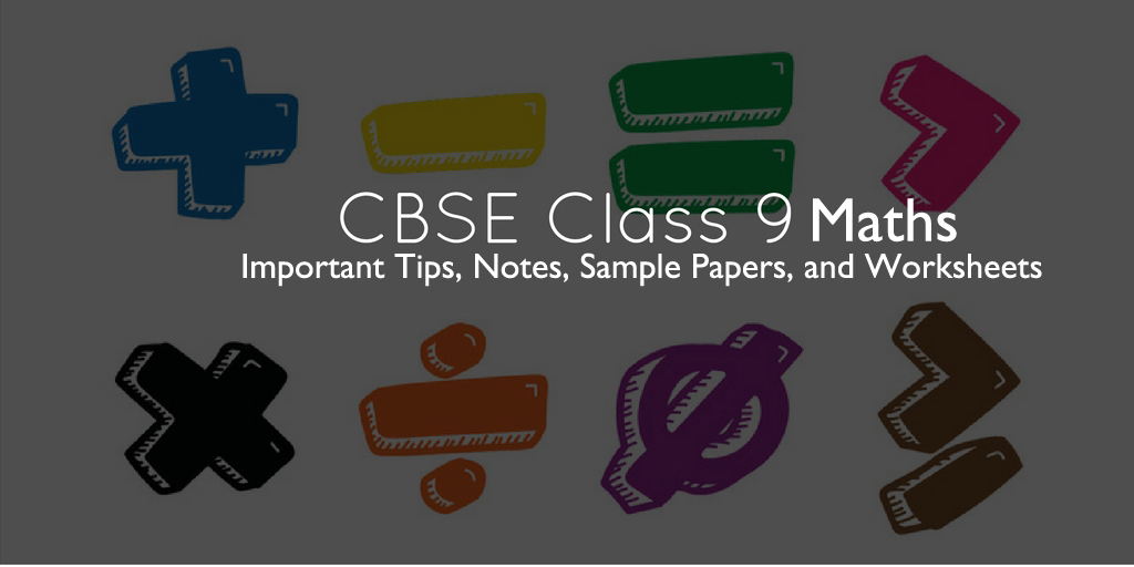 Class IX Maths Practice – Notes, Sample Papers & Worksheets