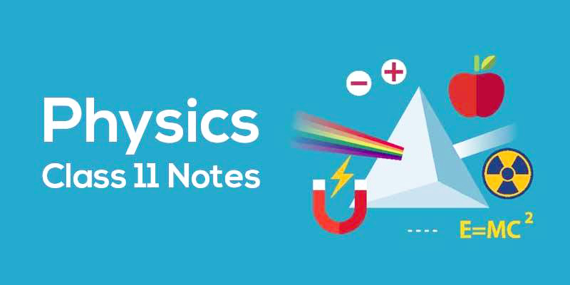 Physics Notes for CBSE Class 11 Science With Question Answers