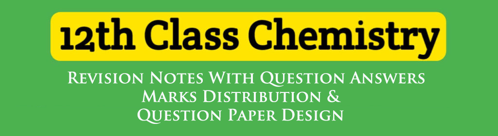 Class 12 Chemistry Notes – Chapter Wise Question Answers