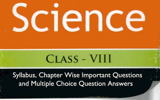 CBSE Syllabus For Class 8 Science – Chapter Wise Questions , Solutions and MCQ