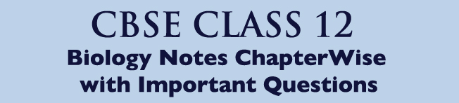 CBSE Class 12 Biology Chapter-wise Notes | Question Answers