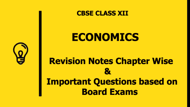 CBSE Class 12 Economics Revision Notes with Important Questions