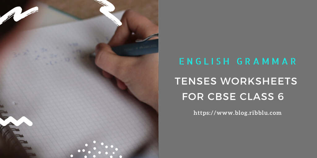 Tenses Worksheets for CBSE Class 6 – English Grammar