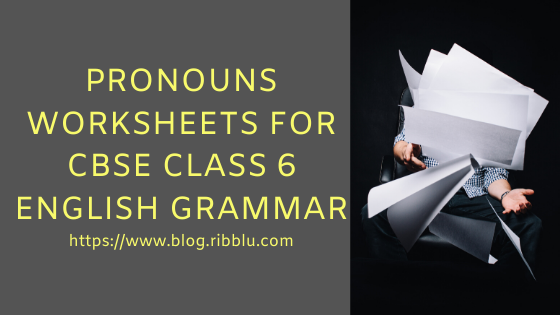 Pronouns Worksheets for CBSE Class 6 - English Grammar